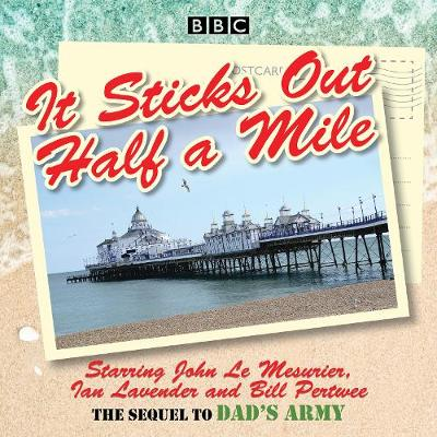 It Sticks Out Half a Mile: The Sequel to Dad's Army