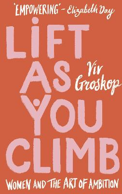 Lift as You Climb: Women and the art of ambition