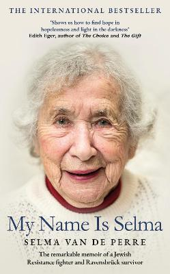 My Name Is Selma: The remarkable memoir of a Jewish Resistance fighter and Ravensbruck survivor