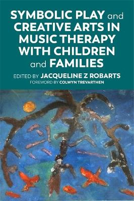 Symbolic Play and Creative Arts in Music Therapy with Children and Families