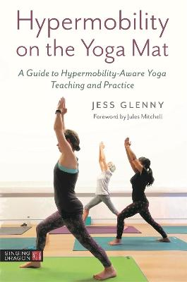 Hypermobility on the Yoga Mat: A Guide to Hypermobility-Aware Yoga Teaching and Practice