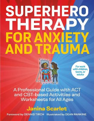 Superhero Therapy for Anxiety and Trauma: A Professional Guide with Act, CBT and Cft-Based Activities and Worksheets for All Ages