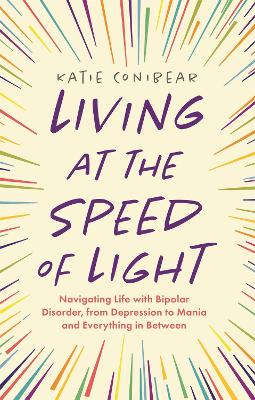 Living at the Speed of Light: Navigating Life with Bipolar Disorder, from Depression to Mania and Everything in Between