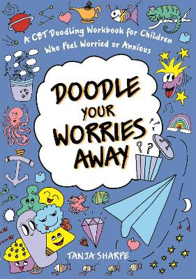 Doodle Your Worries Away: A CBT Workbook for Children Who Feel Worried or Anxious