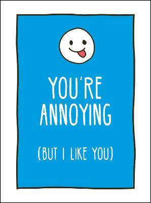 You're Annoying But I Like You: Cheeky Ways to Tell Your Best Friend How You Really Feel