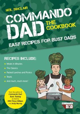 Commando Dad: The Cookbook: Easy Recipes for Busy Dads