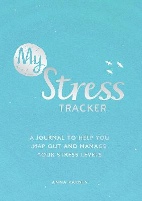 My Stress Tracker: A Journal to Help You Map Out and Manage Your Stress Levels