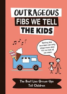 Outrageous Fibs We Tell the Kids (RIGHTS ONLY): The Best Lies Grown-Ups Tell Children