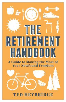 The Retirement Handbook: A Guide to Making the Most of Your Newfound Freedom