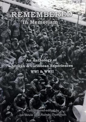 Remembered: In Memoriam: An Anthology of African & Caribbean Experiences WWI & WWII