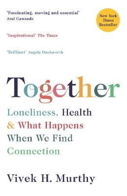 Together: Loneliness, Health and What Happens When We Find Connection