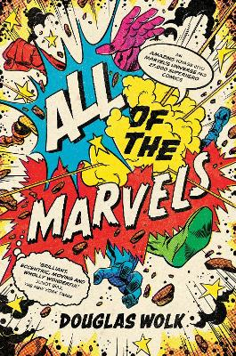 All of the Marvels: Mutants, Monsters, Monarchs, Mystery, the Beginning and End of the Universe and 27,000 Superhero Comic Books