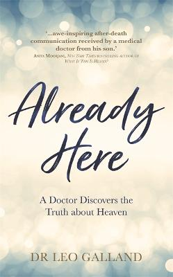 Already Here: A Doctor Discovers the Truth about Heaven
