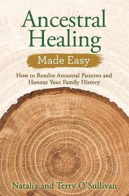 Ancestral Healing Made Easy: How to Resolve Ancestral Patterns and Honour Your Family History