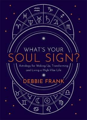 What's Your Soul Sign?: Astrology for Waking Up, Transforming and Living a High-Vibe Life