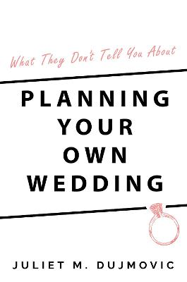 What They Don't Tell You About Planning Your Own Wedding