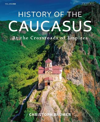 History of the Caucasus: Volume 1: At the Crossroads of Empires