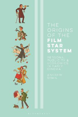 The Origins of the Film Star System: Persona, Publicity and Economics in Early Cinema