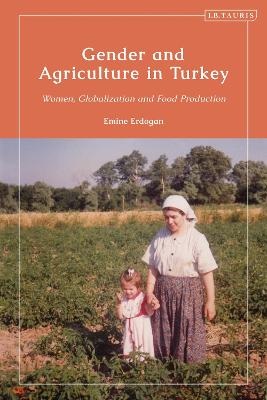 Gender and Agriculture in Turkey: Women, Globalisation and Food Production