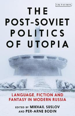 The Post-Soviet Politics of Utopia: Language, Fiction and Fantasy in Modern Russia