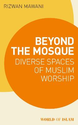 Beyond the Mosque: Diverse Spaces of Muslim Worship