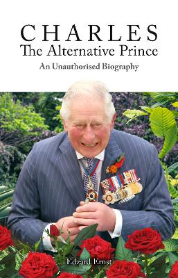 Charles, The Alternative Prince: An Unauthorised Biography
