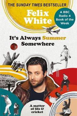It's Always Summer Somewhere: A Matter of Life and Cricket: One man's quest to come to terms with his cricket addiction