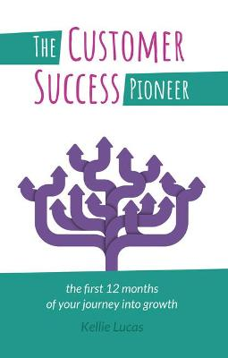 The Customer Success Pioneer: The first 12 months of your journey to growth