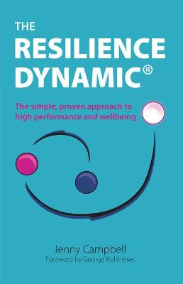 The Resilience Dynamic: The simple, proven approach to high performance and wellbeing