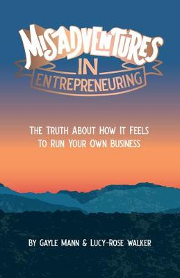 Misadventures in Entrepreneuring: The truth about the real life you lead when running a business