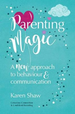 Parenting Magic: A new approach to behaviour and communication