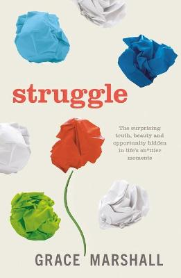 Struggle: The surprising truth, beauty and opportunity hidden in life's shittier moments