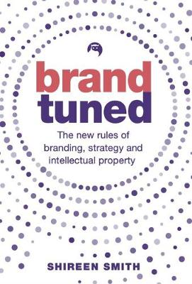 Brand Tuned: The new rules of branding, strategy and intellectual property