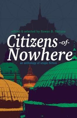 Citizens of Nowhere - An Anthology of Utopic Fiction