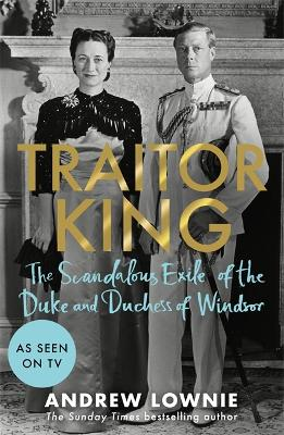 Traitor King: The Scandalous Exile of the Duke and Duchess of Windsor: THE SUNDAY TIMES BESTSELLER