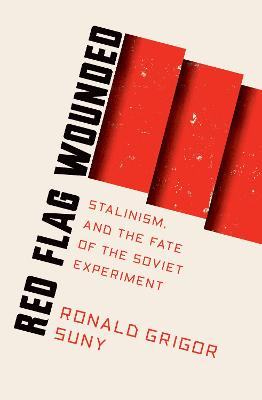 Red Flag Wounded: Stalinism and the Fate of the Soviet Experiment