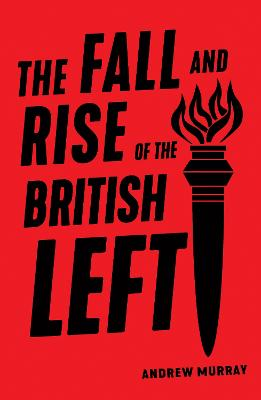 The Fall and Rise of the British Left