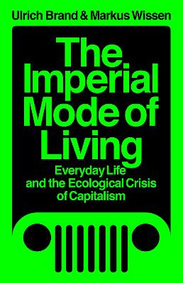 The Imperial Mode of Living: Everyday Life and the Ecological Crisis of Capitalism