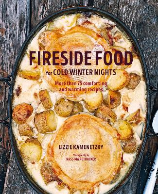 Fireside Food for Cold Winter Nights: More Than 100 Comforting and Warming Recipes
