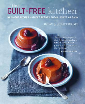 The Guilt-free Kitchen: Indulgent Recipes without Wheat, Dairy or Refined Sugar