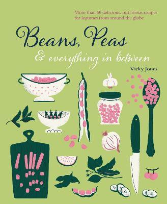 Peans, Beans & everything in between: Delicious Recipes That Bring the Best out of Beans, Lentils & Dried Peas