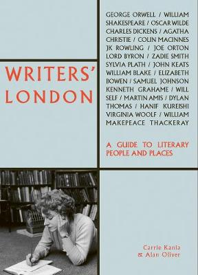 Writers' London: A Guide to Literary...