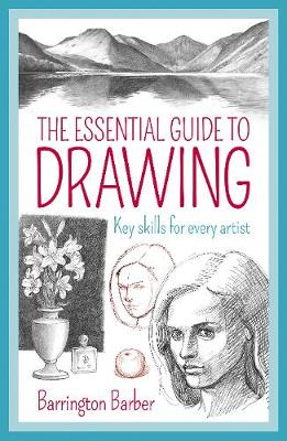 The Essential Guide to Drawing: Key Skills for Every Artist