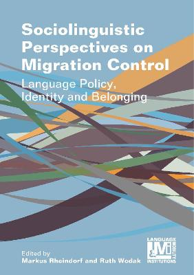 Sociolinguistic Perspectives on Migration Control: Language Policy, Identity and Belonging