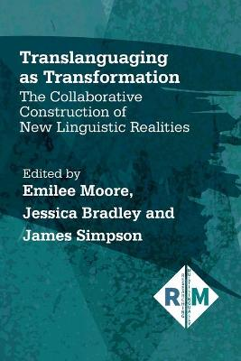 Translanguaging as Transformation: The Collaborative Construction of New Linguistic Realities