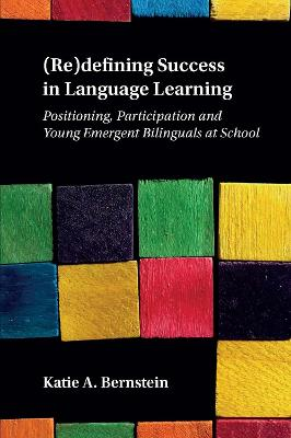 (Re)defining Success in Language Learning: Positioning, Participation and Young Emergent Bilinguals at School