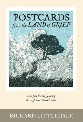 Postcards from the Land of Grief: Comfort for the journey through loss towards hope