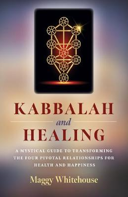 Kabbalah and Healing: A Mystical Guide to Transforming the Four Pivotal Relationships for Health and Happiness.