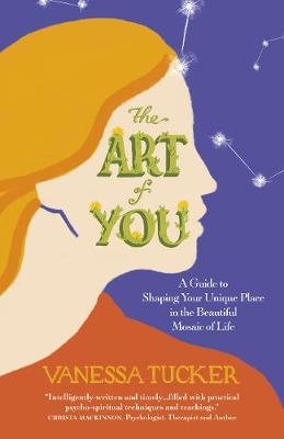 Art of You, The: A guide to shaping your unique place in the beautiful mosaic of life