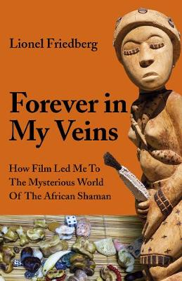 Forever in My Veins: How Film Led Me To The Mysterious World Of The African Shaman